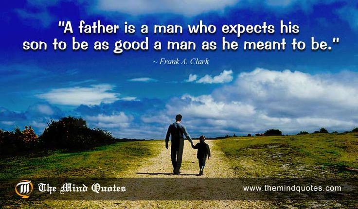 A #father is a man who expects his son to be as good a man as he meant to be.Frank A. Clark Quotes on Father's Day and Son. #fathersday