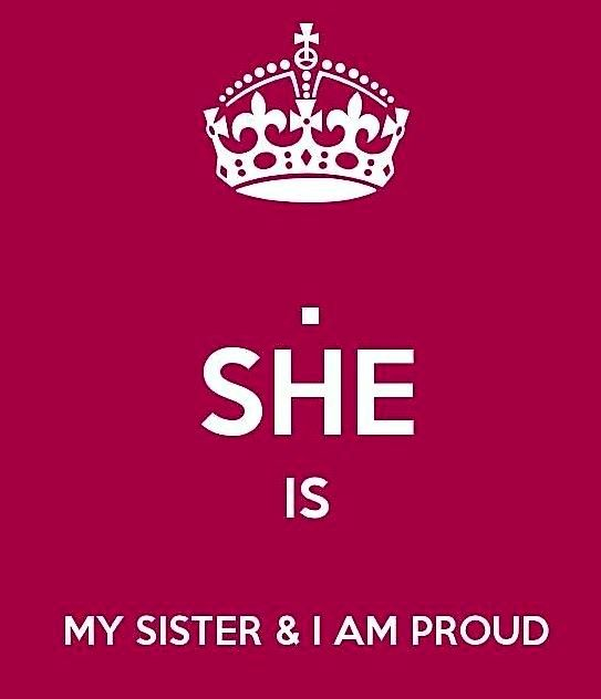"""SHE IS MY SISTER AND I AM PROUD!"""