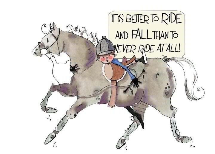 It is better to ride and fall, than to never ride at all.