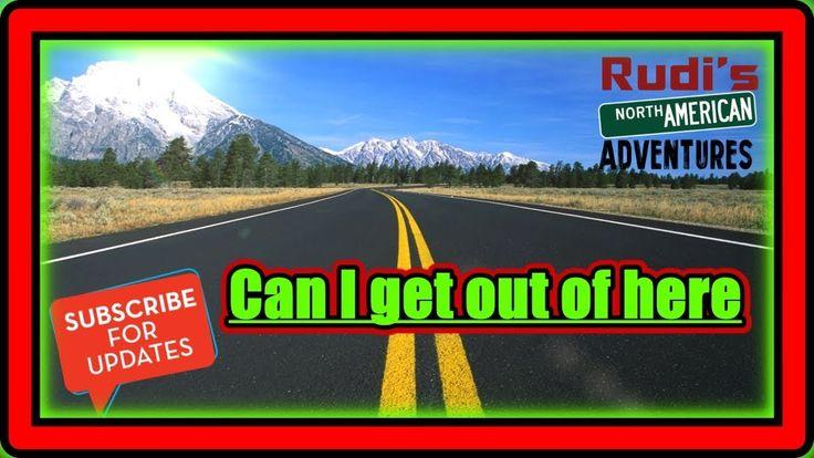 let's just see if I can get out of here Rudi's NORTH AMERICAN ADVENTURES 01/05/18 Vlog#1304 - YouTube