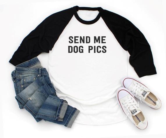 Send Me Dog Pics T Shirt Funny Dog Tees Sayings Shirt Dog Tops Mom
