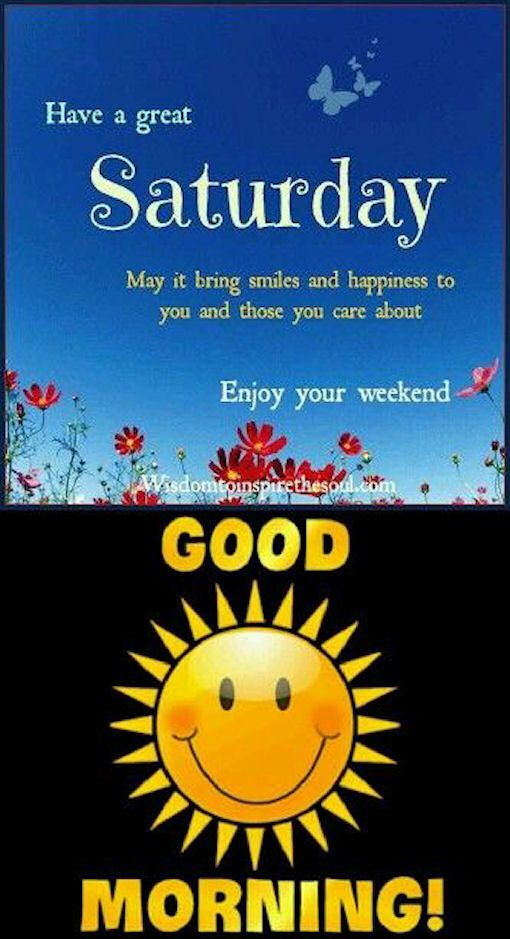 Have A Great Saturday...  Enjoy Your Weekend