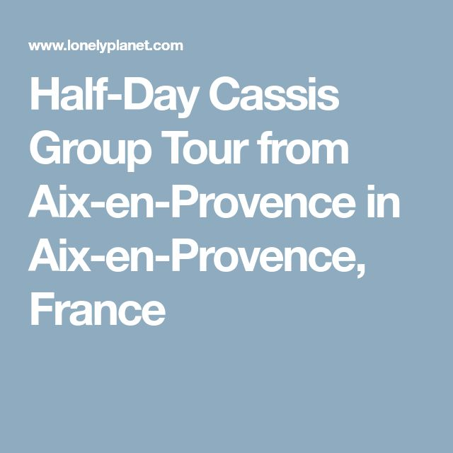 Half-Day Cassis Group Tour from Aix-en-Provence in Aix-en-Provence, France