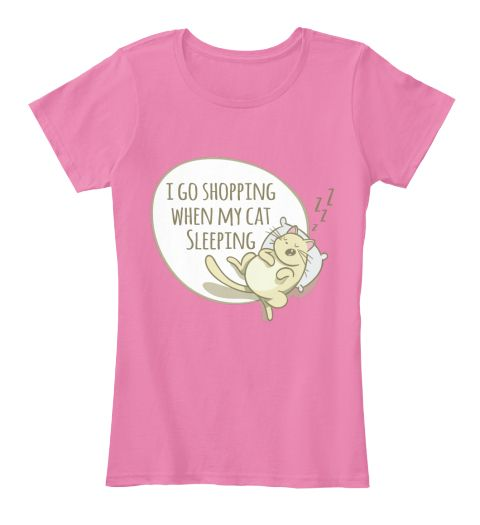 I Go Shopping When My Cat Sleeping True Pink T-Shirt Front