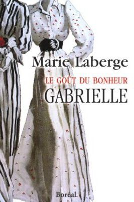 Marie Laberge - La goût du bonheur - Tome 1 - Gabrielle