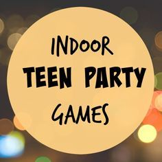 Indoor Teen Party Games (fun for the whole family too!)