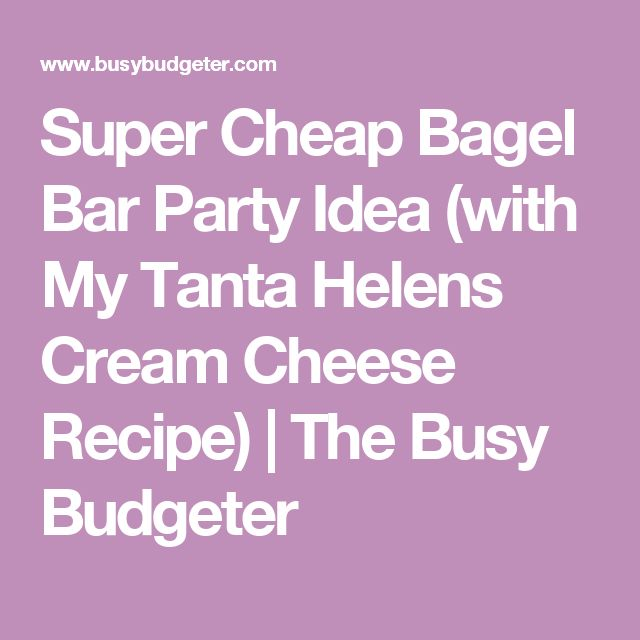Super Cheap Bagel Bar Party Idea (with My Tanta Helens Cream Cheese Recipe) | The Busy Budgeter