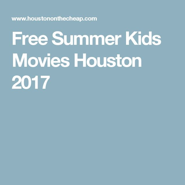 Free Summer Kids Movies Houston 2017