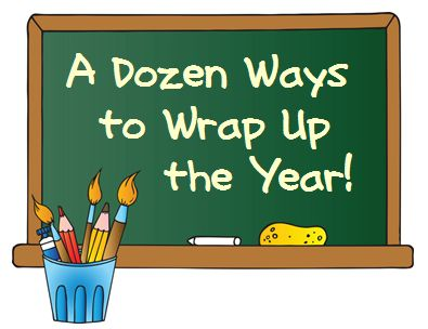 End of the Year Fun! - A Dozen Ways to Wrap Up the Year!