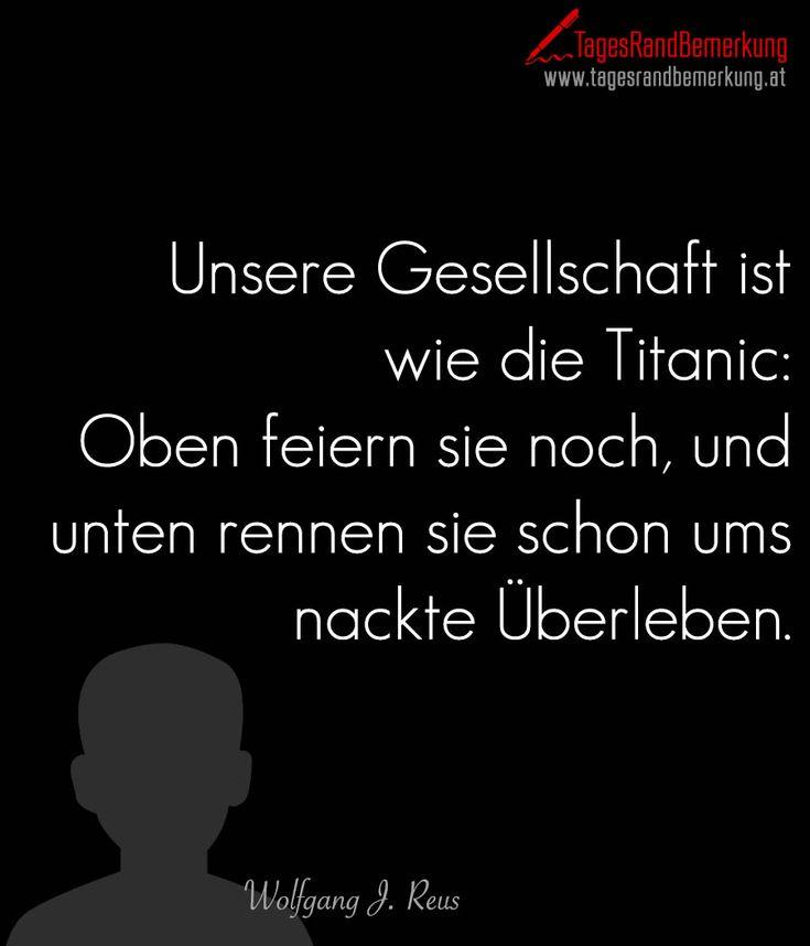 Unsere Gesellschaft ist wie die Titanic: Oben feiern sie noch, und unten rennen…