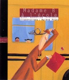 Madame B à l'école, Bénédicte Foissart, illust. Mylène Pratt, Éditions Les 400 coups, 28 pages (album)