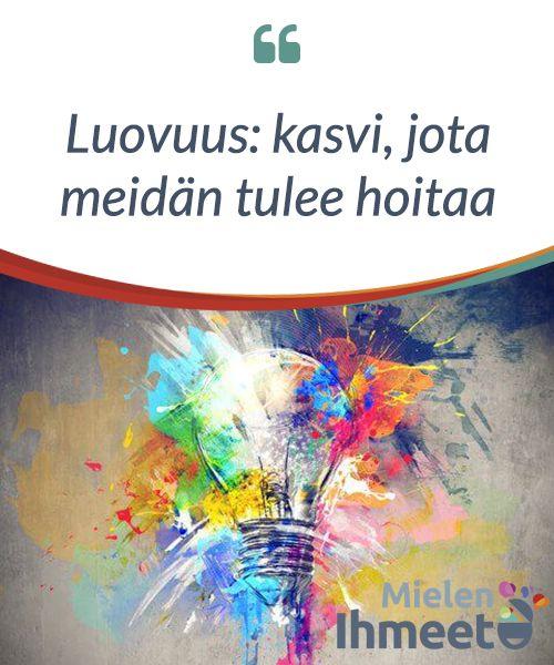 Luovuus: kasvi, jota #meidän #tulee hoitaa  Luovuus: sana, jonka olemme #kuulleet useasti. Sana, jota kaikki #käyttävät jatkuvasti, olivatpa he #sitten asiantuntijoita tai ei.