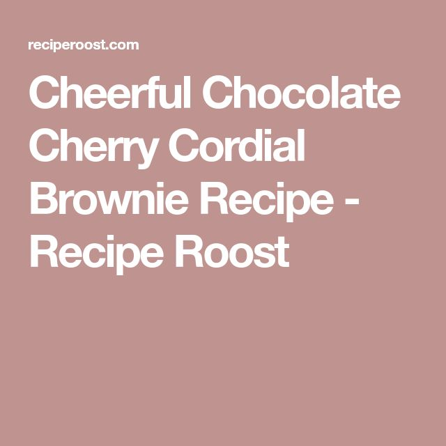 Cheerful Chocolate Cherry Cordial Brownie Recipe - Recipe Roost