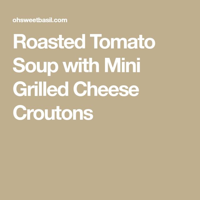 Roasted Tomato Soup with Mini Grilled Cheese Croutons