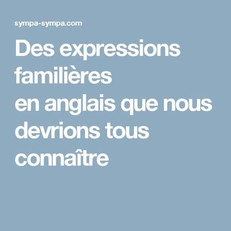 Des expressions familières en anglais que nous devrions tous connaître