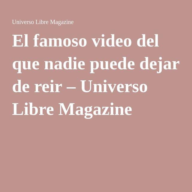 El famoso video del que nadie puede dejar de reir – Universo Libre Magazine