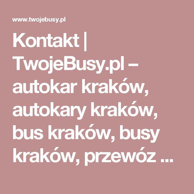 Kontakt     TwojeBusy.pl – autokar kraków, autokary kraków, bus kraków, busy kraków, przewóz osób kraków, wynajem autokarów kraków, wynajem busów kraków