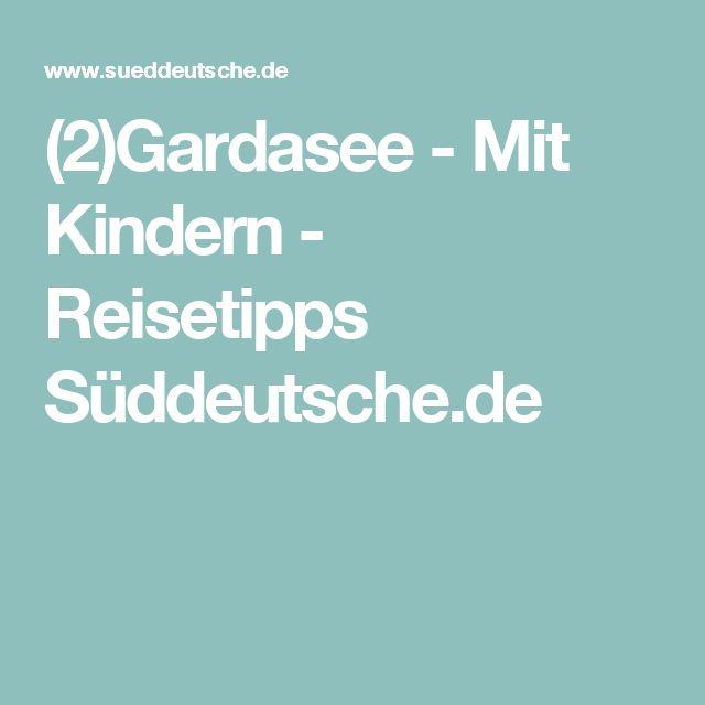 (2)Gardasee - Mit Kindern - Reisetipps Süddeutsche.de