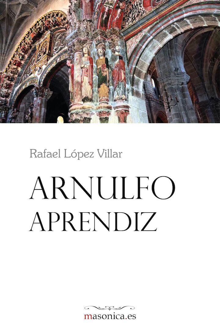 ARNULFO APRENDIZ de Rafael López Villar. ¿Se puede trastocar el tiempo? ¿Puede un hombre de hoy tener un hermano en el siglo XII?
