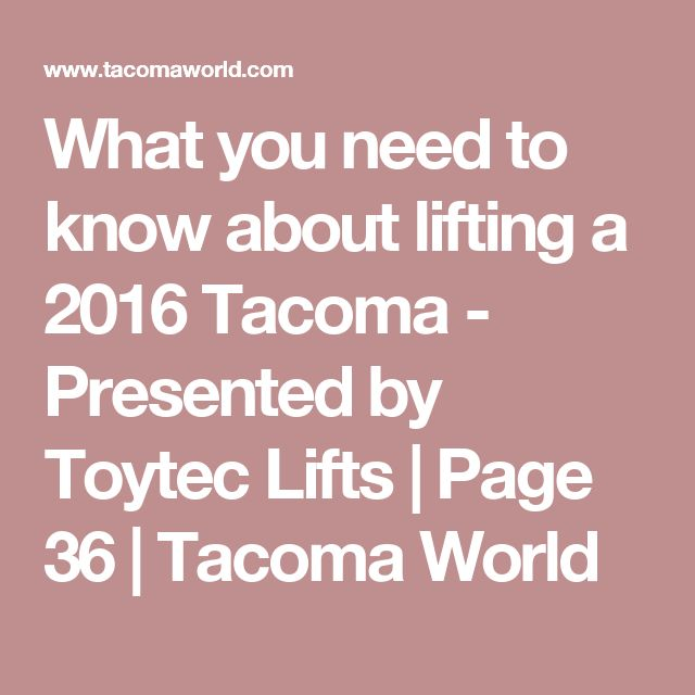 What you need to know about lifting a 2016 Tacoma - Presented by Toytec Lifts | Page 36 | Tacoma World