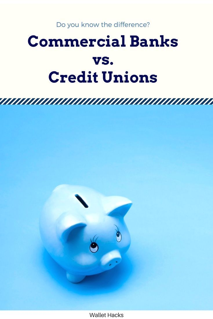 5 Big Differences Between Commercial Banks Vs Credit Unions Credit Union Commercial Bank Personal Finance