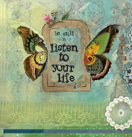 Be still and listen to your life. ~ Kelly Rae Roberts #artistKelly Rae Robert, Life, Entry Wall, Art Journals, Butterflies Wings, Favorite Quotes, Mixed Media Art, Mail Art, Labels Design
