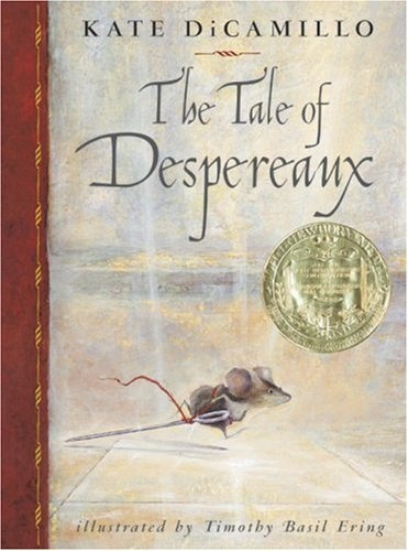 The tale of Despereaux : being the story of a mouse, a princess, some soup, and a spool of thread / Kate DiCamillo (2004)