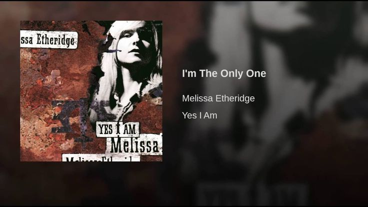 Provided to YouTube by Universal Music Group North America I'm The Only One · Melissa Etheridge Yes I Am ℗ 1993 Island Records, a division of UMG Recordin...