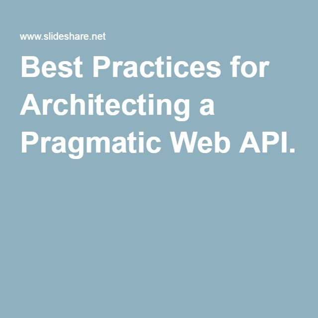 Best Practices for Architecting a Pragmatic Web API.