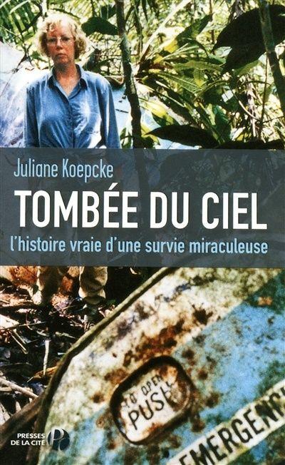 Tombée du ciel: l'histoire vraie d'une survie miraculeuse - Juliane Koepcke