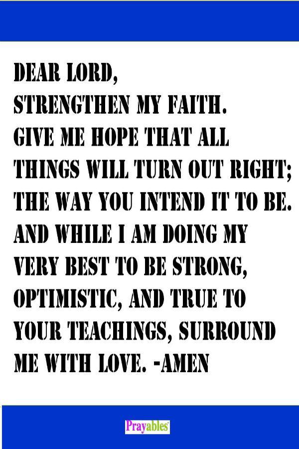 Strengthen my faith, Dear Lord. #prayers #strong #optimistic http://www.beliefnet.com/Prayables/Quote-Galleries/Inspirational-Words-for-the-Faithful.aspx