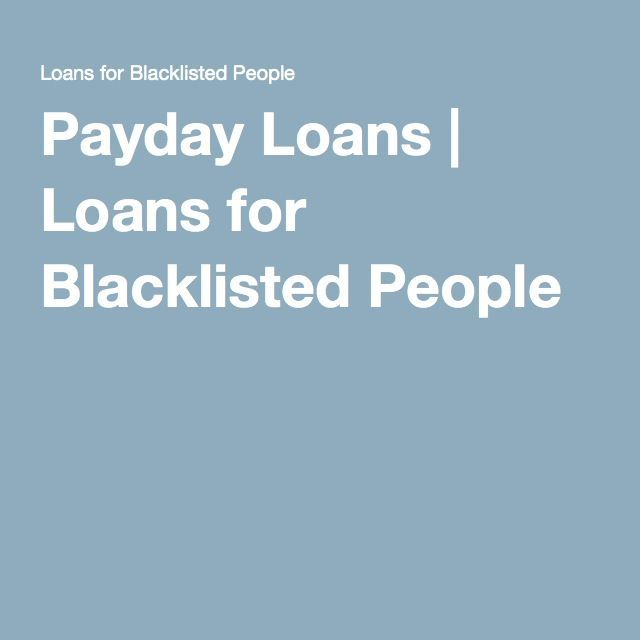 Payday Loans Loans For Blacklisted People Payday Payday Loans Loan
