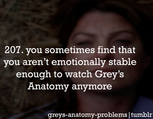 Grey's Anatomy Problems. @Mary Powers-Erin Miller. Every night of my life I catch myself bawling at Grey's.