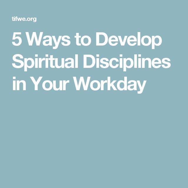 5 Ways to Develop Spiritual Disciplines in Your Workday