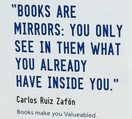 Books are mirrors... Carlos Ruiz Zafon