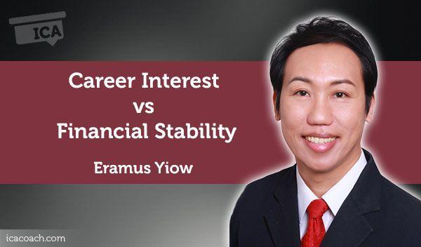 Coaching Case Study: Career Interest vs Financial Stability  Coaching Case Study By Eramus Yiow (Career Coach, SINGAPORE)