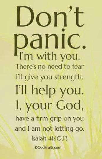 Alex Shaw Google+ shares: God is with us always... DON'T PANIC. I'M WITH YOUR THERE IS NO NEED TO FEAR. I'LL GIVE YOU STRENGTH. I'LL HELP YOU. I, AM YOUR GOD, HAVE A FIRM GRIP ON YOU AND I AM NOT LETTING GO, ISAIAH 41: 10,13