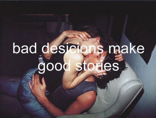 bad decisions.