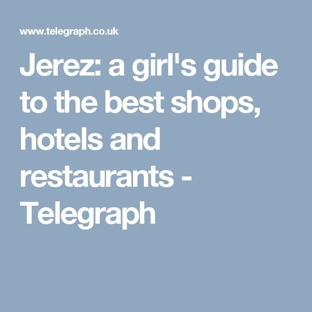 Jerez: a girl's guide to the best shops, hotels and restaurants - Telegraph