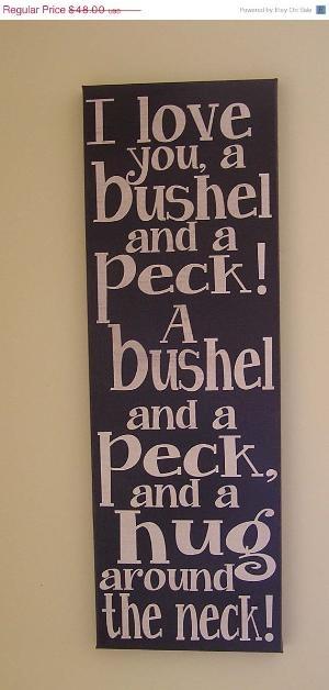 Love you a bushel and a peck!
