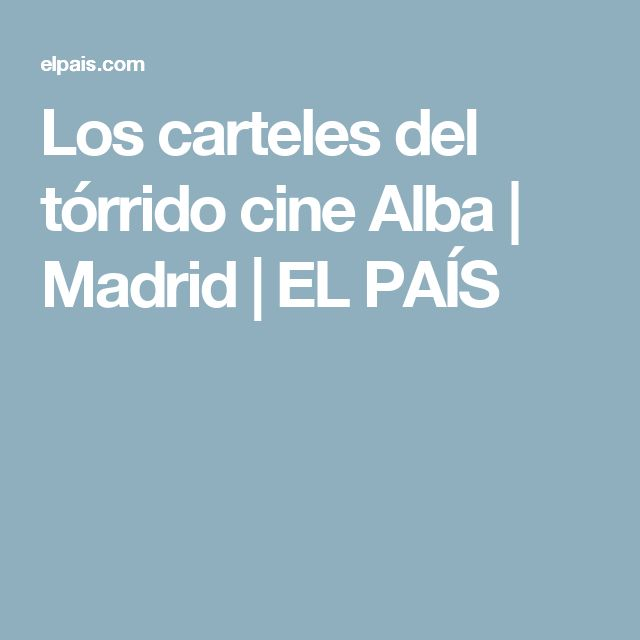 Los carteles del tórrido cine Alba | Madrid | EL PAÍS