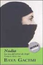 ARGELIA. Baya Gacemi. Nadia: la voz del terror en Argel. En la misma noche de bodas, Nadia descubrió que su vida iba a ser un calvario. Su marido Ahmed formaba parte del Grupo Islámico Armado que combatía contra el ejército argelino a golpes de cuchillo.