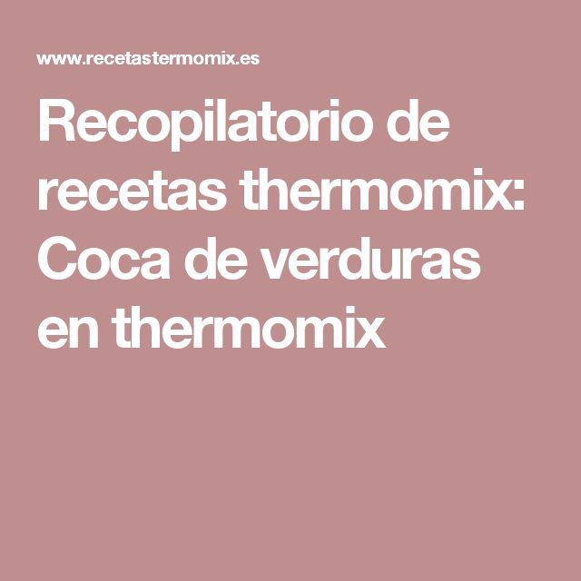 Recopilatorio de recetas thermomix: Coca de verduras en thermomix