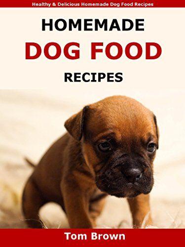 Homemade Dog Food Recipes: Healthy & Delicious Homemade Dog Food Recipes by Tom Brown http://www.amazon.co.uk/dp/B01AX22RDW/ref=cm_sw_r_pi_dp_IjuOwb1PPAZKX
