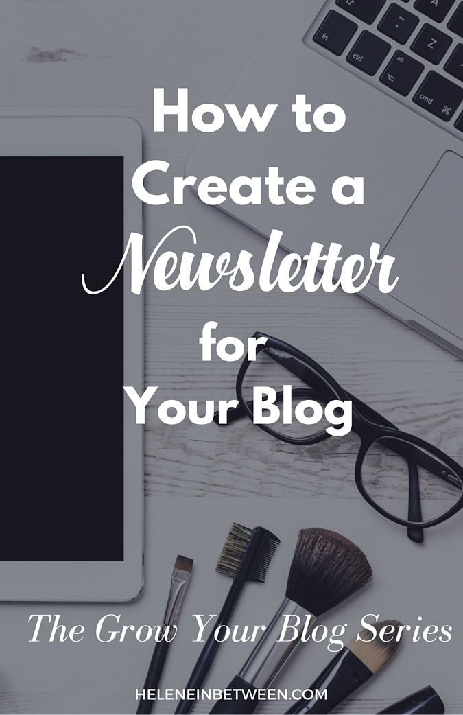 How to Create a Newsletter For Your Blog #GrowYourBlog Series | Helene in Between