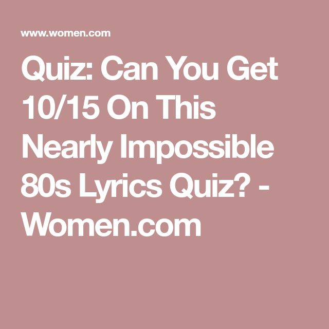 Quiz: Can You Get 10/15 On This Nearly Impossible 80s Lyrics Quiz? - Women.com