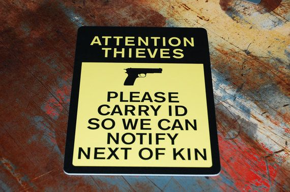 Attention Thieves Please Carry ID So We Can by iCandy Combat ~ Gun Rights Sign for NRA Lovers!
