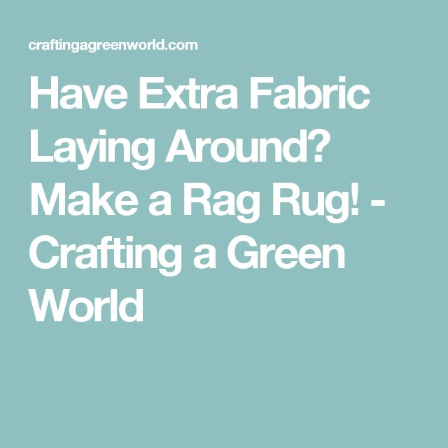 Have Extra Fabric Laying Around? Make a Rag Rug! - Crafting a Green World