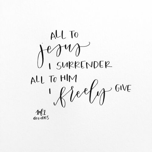 I surrender all, I surrender all, all to thee my blessed Savior, I surrender all#