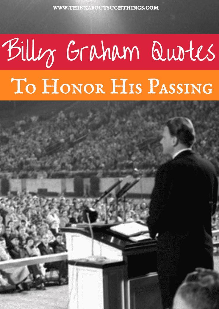 Billy Graham Quotes To Honor His Life And Ministry | Think About Such Things